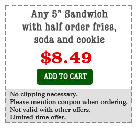 Any 5 inch Sandwich with half order fries, soda and cookie