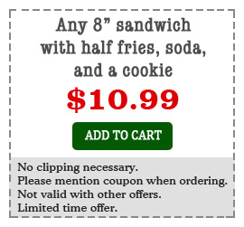 Any 8 inch sandwiches with half order fries, soda and cookie
