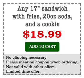 Any 17 inch sandwiches with fries, 20 oz soda and cookie